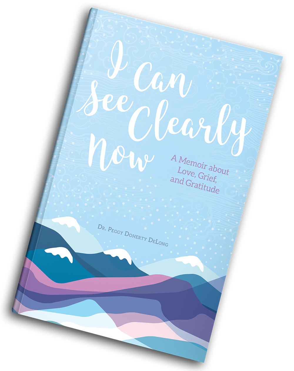 "I Can See Clearly Now: A Memoir about Love, Grief, and Gratitude"" by Dr. Peggy Doherty DeLong."